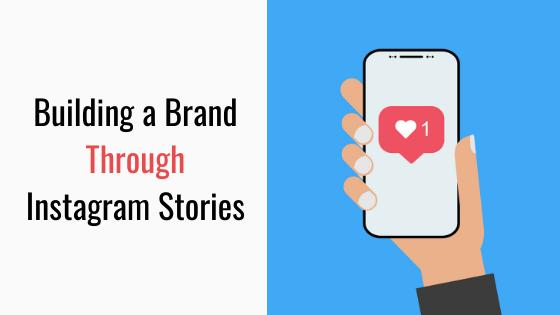 Building A Brand Through Instagram Stories