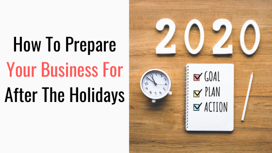 How To Prepare Your Business For After The Holidays