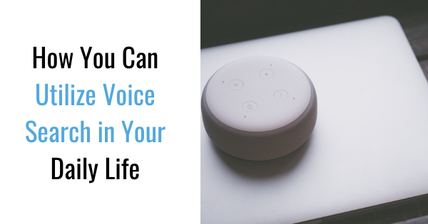 How You Can Utilize Voice Search in Your Daily Life