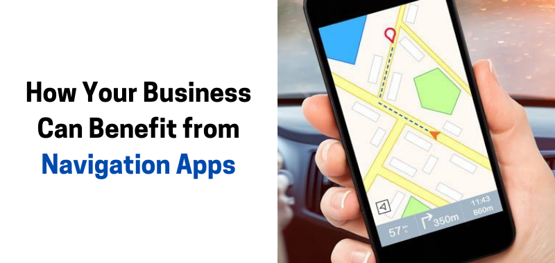 How Your Business Can Benefit from Navigation Apps