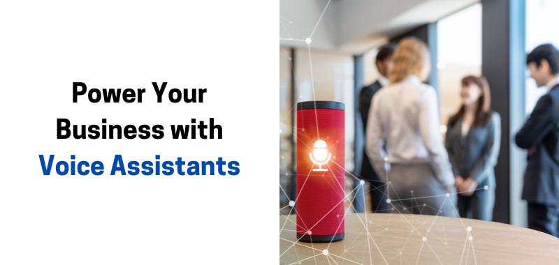 Power Your Business with Voice Assistants
