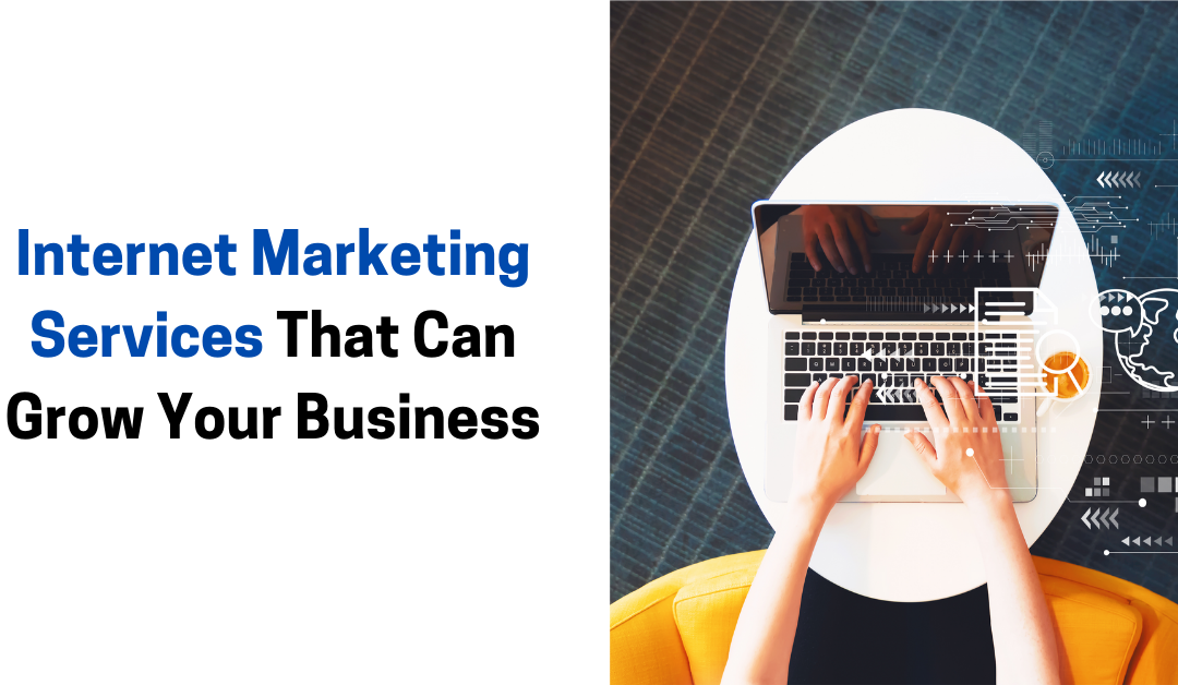 Internet Marketing Services That Can Grow Your Business