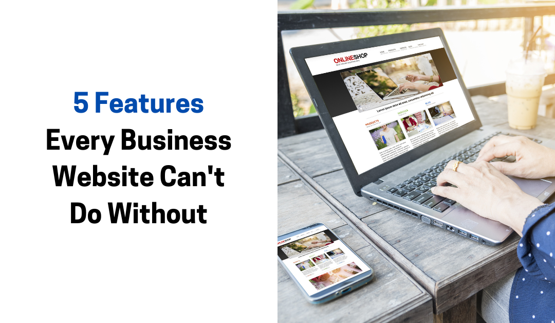 5 Features Every Business Website Can't Do Without