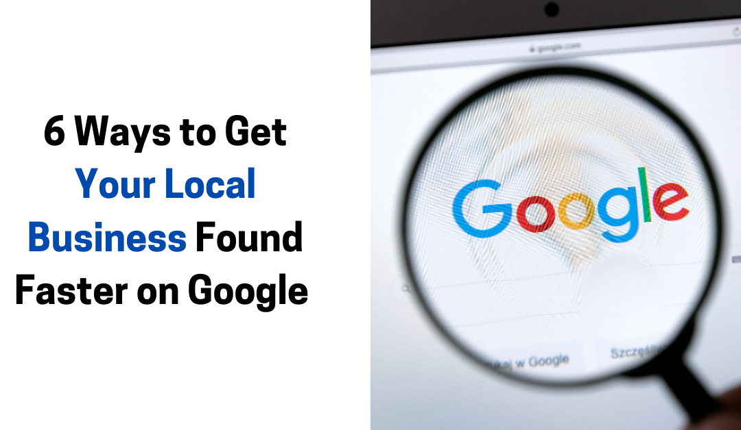6 Ways to Get Your Local Business Found Faster on Google