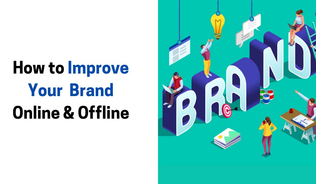 How to Improve Your Brand Online & Offline